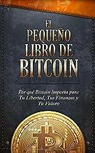 El Pequeño Libro de Bitcoin: Por qué Bitcoin importa para tu libertad, tus finanzas y tu futuro