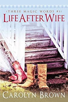 Life After Wife (A Three Magic Words Romance) by [Carolyn Brown]