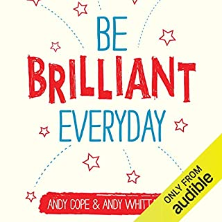 Be Brilliant Every Day                   By:                                                                                                                                 Andy Whittaker,                                                                                        Andy Cope                               Narrated by:                                                                                                                                 Kris Dyer                      Length: 4 hrs and 50 mins     154 ratings     Overall 4.4