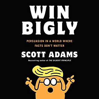 Win Bigly     Persuasion in a World Where Facts Don't Matter              Written by:                                                                                                                                 Scott Adams                               Narrated by:                                                                                                                                 Scott Adams                      Length: 9 hrs and 2 mins     51 ratings     Overall 4.6