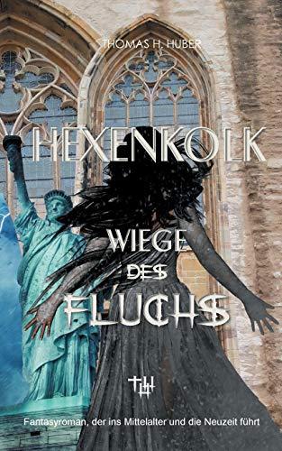 Hexenkolk - Wiege des Fluchs: Fantasy Thriller für Erwachsene. Mittelalterlicher Fluch erreicht New York, Heidelberg, Herford. Erleben Sie Spannung, Mystik, Liebe und Abenteuer.