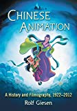 Chinese Animation: A History and Filmography, 1922-2012 (English Edition)