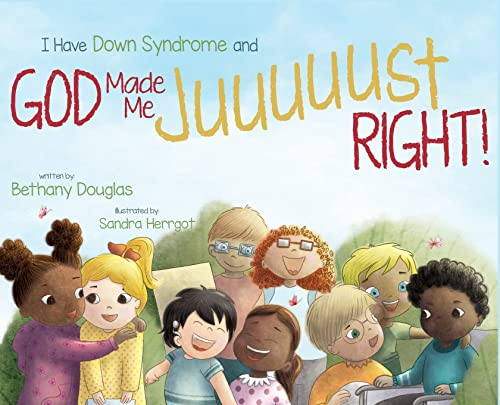 Compare Textbook Prices for I Have Down Syndrome and God Made Me JUUUUUST Right  ISBN 9781952840128 by Douglas, Bethany