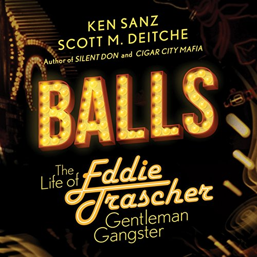 Balls: The Life of Eddie Trascher, Gentleman Gangster audiobook cover art