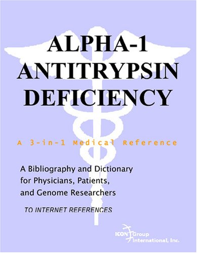 Compare Textbook Prices for Alpha-1 Antitrypsin Deficiency - A Bibliography and Dictionary for Physicians, Patients, and Genome Researchers  ISBN 9780497113223 by Parker, Philip M.
