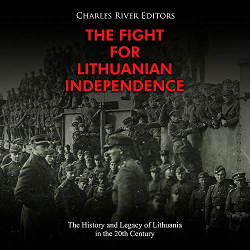 The Fight for Lithuanian Independence Audiobook By Charles River Editors cover art