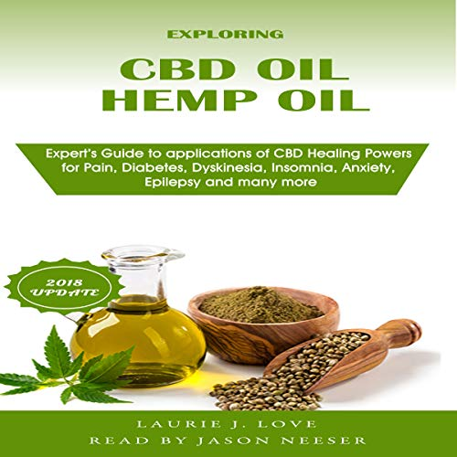Cbd and Hemp Oil: Expert's Guide to Applications of CBD Healing Powers for Pain, Diabetes, Dyskinesia, Insomnia, Anxiety, Epilepsy and Many More audiobook cover art