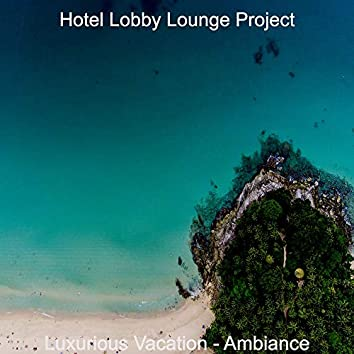 Luxurious Vacation - Ambiance