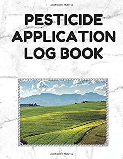 Pesticide Application Log Book: Pesticide Application Record Keeping Book (Log with Lines for Pesticide Brand/Product Name, Application Method, Certified Applicator's Name, Etc.; White Cover