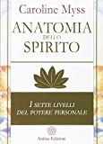 Anatomia dello spirito. I sette livelli del potere personale (Vol. 1)