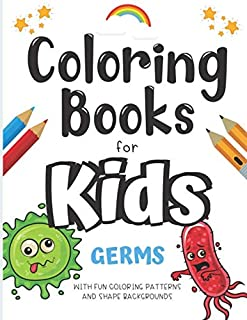 Coloring Books For Kids Germs With Fun Coloring Patterns And Shape Backgrounds: Color Book with Fun Creative and Imaginati...