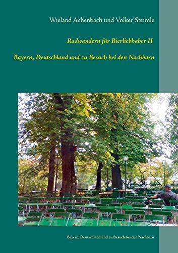Radwanderführer für Bierliebhaber II: - Bayern, Deutschland und zu Besuch bei den Nachbarn