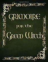 Grimoire For The Green Witch: The Complete Theurgy Book of Shadows to Keeping Your Own Journal of Spells, Potion, Charms and The History of Grimoires, Wiccans and Hags (Blank b/w Interior 11) (9)