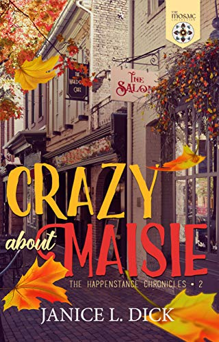 Crazy About Maisie (Happenstance Chronicles Book 2) by [Janice L. Dick, Mosaic Collection]