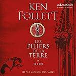 Ellen     Les Piliers de la terre 1.1              De :                                                                                                                                 Ken Follett                               Lu par :                                                                                                                                 Patrick Descamps                      Durée : 18 h et 37 min     479 notations     Global 4,8