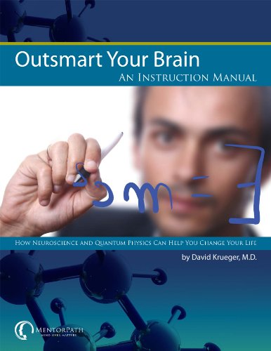Outsmart Your Brain: An Instruction Manual: How Neuroscience and Quantum Physics Can Help You Change Your Life (English Edition)