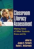 Classroom Literacy Assessment: Making Sense of What Students Know and Do (Solving Problems in the Teaching of Literacy)