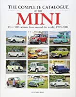 The Complete Catalogue of the Mini: Over 500 variants from around the world, 1959-2000