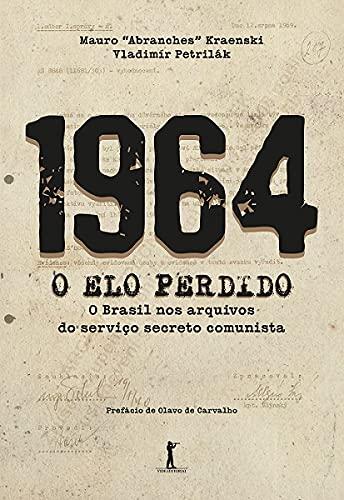 1964 - O Elo Perdido - O Brasil nos Arquivos do Serviço Secreto Comunista: o Brasil nos Arquivos do Serviço Secreto Comunista