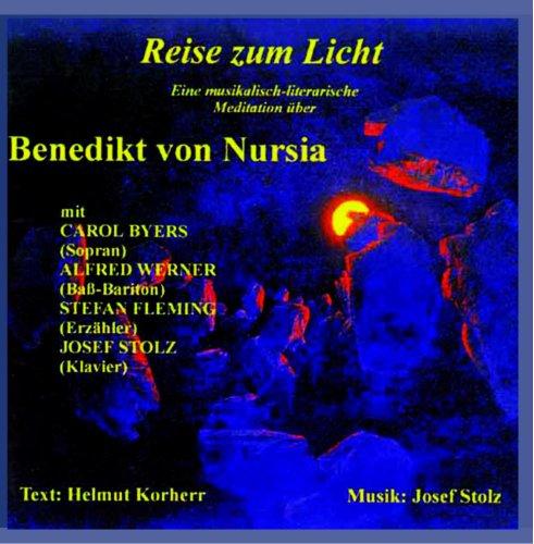 Reise zum Licht (Eine musikalisch-literarische Meditation über Benedikt von Nursia nach Texten von Helmut Korherr)