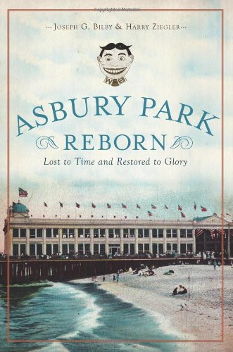 Asbury Park Reborn:: Lost to Time and Restored to Glory (History & Guide)