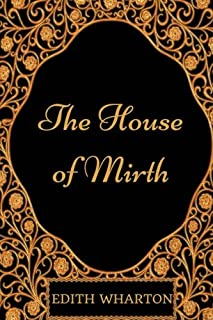 The House of Mirth: By Edith Wharton - Illustrated