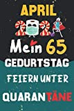 April 2021 Mein 65 Geburtstag Feiern Unter Quarantäne: 65 Jahre geburtstag, geschenkideen 65. geburtstag für Männer und Frauen, besondere geschenke... ... zum 65. geburtstag lustig, Notizbuch A5