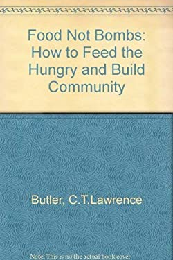 Food Not Bombs: How to Feed the Hungry and Build Community