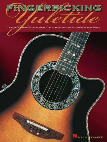 Fingerpicking Yuletide: 16 Songs Arranged for Solo Guitar in Standard Notation & Tab