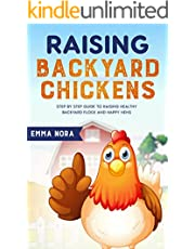 Raising Backyard Chickens: Step by Step Guide to Raising Healthy Backyard Flock and Happy Hens