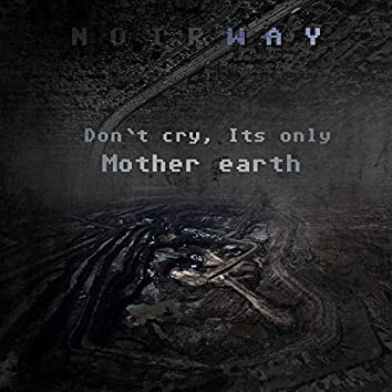 Don't Cry, It's Only Mother Earth