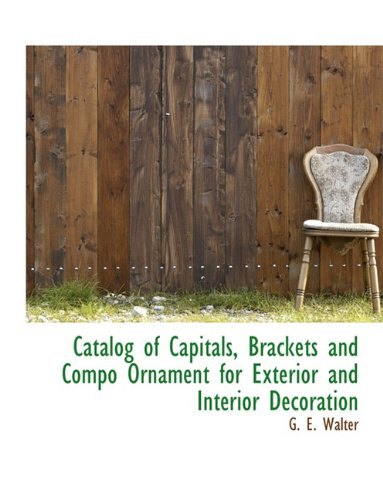 Catalog of Capitals, Brackets and Compo Ornament for Exterior and Interior Decoration