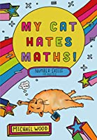 My Cat Hates Maths: Number Skills for Ages 8-11