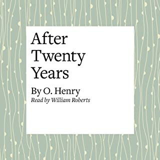 After Twenty Years                   By:                                                                                                                                 O. Henry                               Narrated by:                                                                                                                                 William Roberts                      Length: 8 mins     2 ratings     Overall 1.0