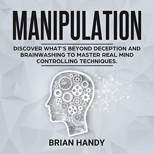 Manipulation: Discover What's Beyond Deception and Brainwashing to Master Real Mind Controlling Techniques cover art