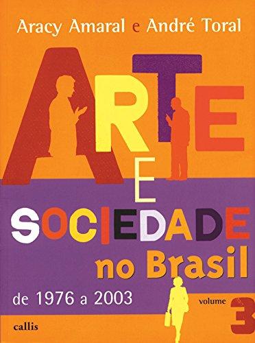 Arte e sociedade no Brasil - Vol. 3: De 1976 a 2003: Volume 3
