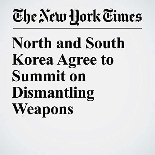 North and South Korea Agree to Summit on Dismantling Weapons copertina