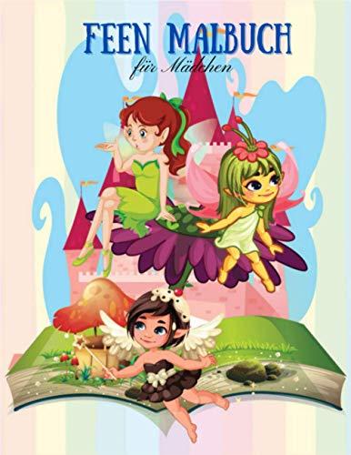 Feen Malbuch für Mädchen: Magische Malvorlagen mit Fantasy Fairy für Kinder, Mädchen & Jugendliche. Große kreative Bilder zum Stressabbau und zur Entspannung