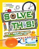 Solve This!: Wild and Wacky Challenges for the Genius Engineer in You