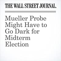 Mueller Probe Might Have to Go Dark for Midterm Election's image