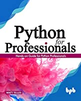 Python for Professionals: Hands-on Guide for Python Professionals Front Cover