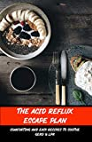 The Acid Reflux Escape Plan: Comforting And Easy Recipes To Soothe GERD & LPR: Acid Reflux Book For Dummies (English Edition)