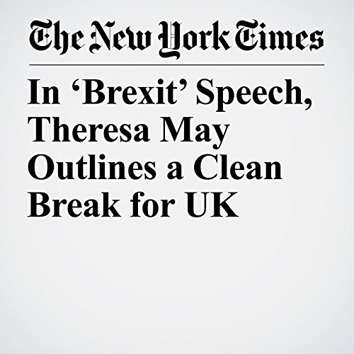 In 'Brexit' Speech, Theresa May Outlines a Clean Break for UK copertina