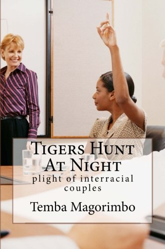 Book: Tigers Hunt At Night - plight of interracial couples by Temba Magorimbo