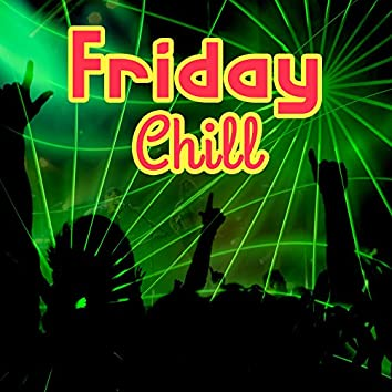 Friday Chill – Chillout for Friday, Summer Hits, Dance Music, Party, Relax