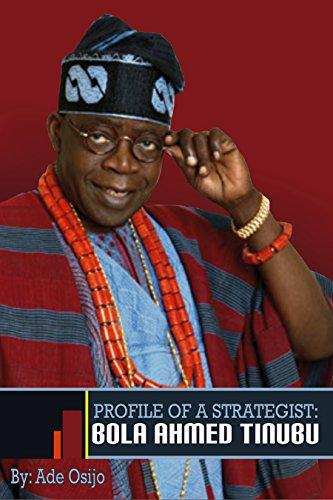 Amazon.com: Profile of a Strategist - Asiwaju Bola Ahmed Tinubu eBook:  Osijo,Ade: Kindle Store