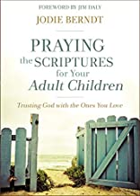 Praying the Scriptures for Your Adult Children: Trusting God with the Ones You Love PDF
