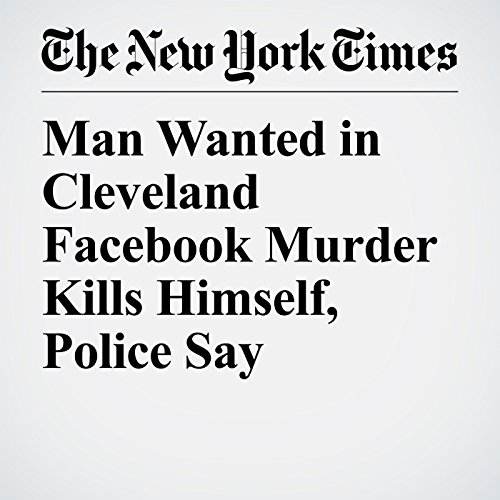 Man Wanted in Cleveland Facebook Murder Kills Himself, Police Say copertina