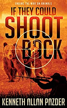 Book cover image for If They Could Shoot Back: Ending the War on Animals