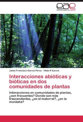 Interacciones abióticas y bióticas en dos comunidades de plantas: Interacciones en comunidades de plantas, ¿son frecuentes? Donde son más trascendentes, ¿en el matorral?, ¿en la montaña?